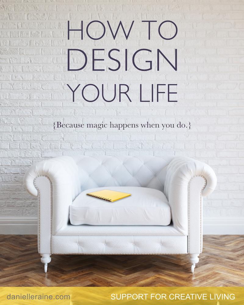 How to design your life danielle raine creativity blog