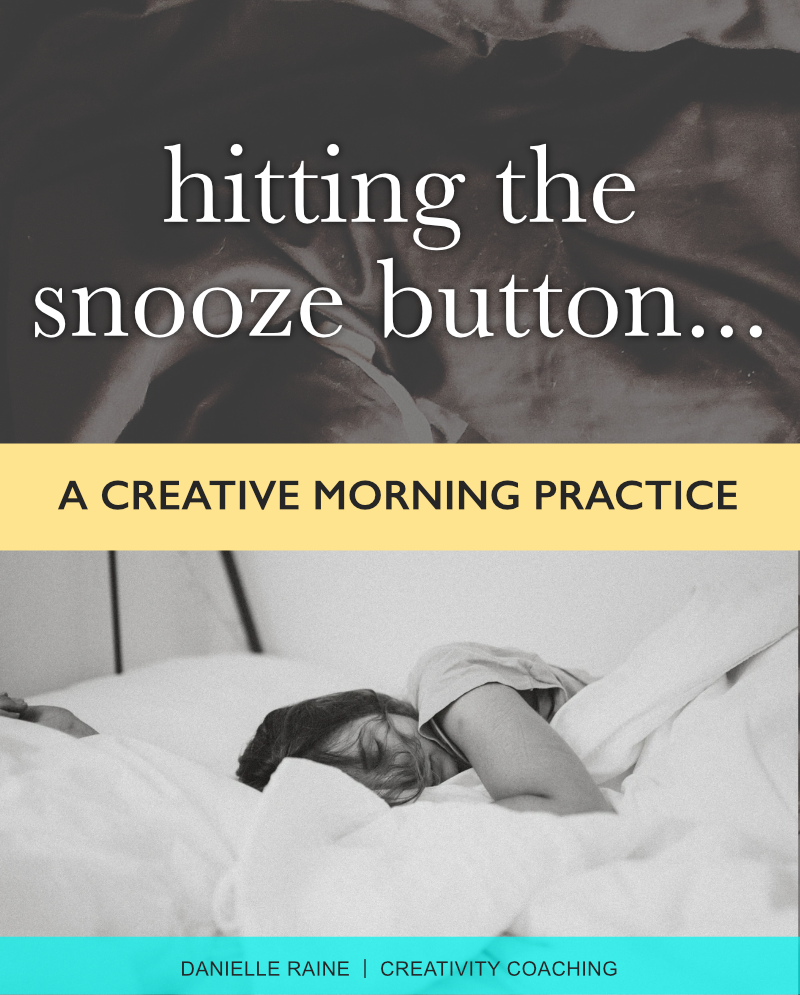 hitting the snooze button a creative morning practice danielle raine creativity coaching IG
