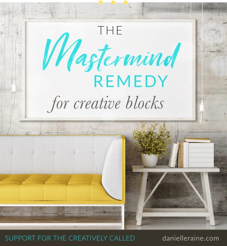 The Mastermind Remedy for Creative Blocks | Danielle Raine Creativity Coaching