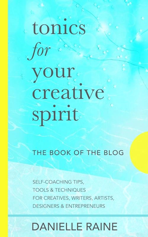 Tonics For Your Creative Spirit the book of the blog Danielle Raine Creativity Coaching